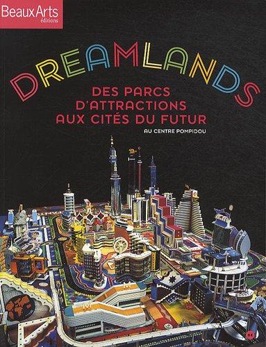 Dreamlands : Des parcs d'attractions aux cités du futur par Emmanuel Lequeux