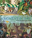 A Moment in Time: A Perpetual Picture Atlas (Storyworlds)