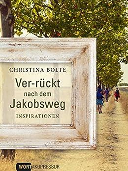 """Ver-rückt nach dem Jakobsweg: Inspirationen (Die besten Beiträge auf """"Wortakupressur"""") von [Bolte, Christina]"""