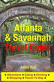 Atlanta & Savannah Travel Guide: Attractions, Eating, Drinking, Shopping & Places To Stay by [Holt, Adam]