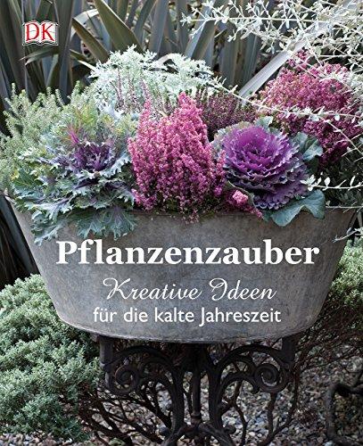 Pflanzenzauber: Kreative Ideen für die kalte Jahreszeit (Baum Hardy)