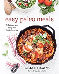 Easy Paleo Meals: 150 Gluten-Free, Dairy-Free Family Favorites (English Edition)