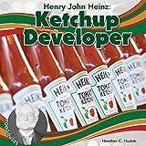 Henry John Heinz: Ketchup Developer