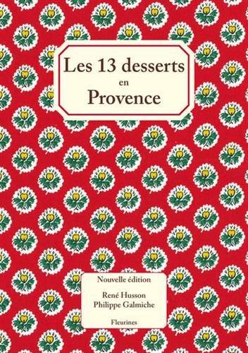 Les 13 treize desserts (de Noël) en Provence : nouvelle édition enrichie de 20 recettes de cuisine