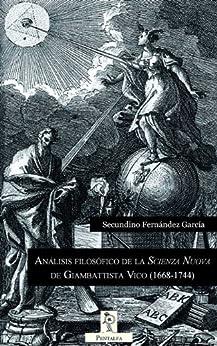 """Análisis filosófico de la """"Scienza Nuova"""" de Giambattista Vico (1668-1744) (COLECCIÓN EL BASILISCO) de [García, Secundino Fernández]"""