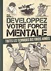 Développez votre force mentale - Toutes les techniques des forces armées