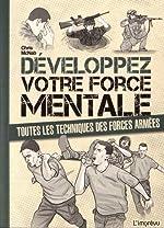 Développez votre force mentale - Toutes les techniques des forces armées de Chris McNab