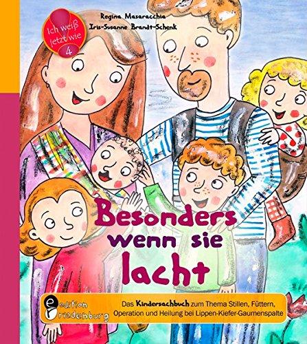 Besonders wenn sie lacht: Das Kindersachbuch zum zum Thema Stillen, Füttern, Operation und Heilung bei Lippen-Kiefer-Gaumenspalte (Ich weiß jetzt wie!) -