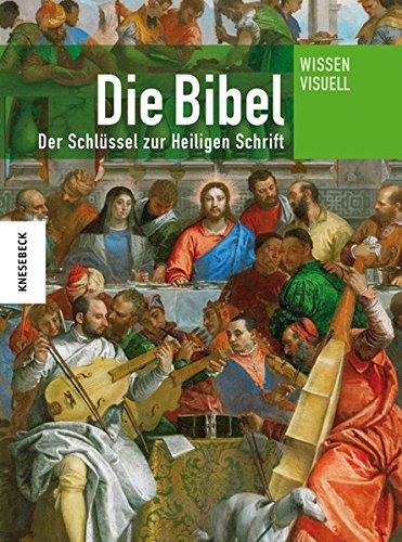Die Bibel: Der Schlüssel zur Heiligen Schrift. Ein Lexikon (Wissen visuell)