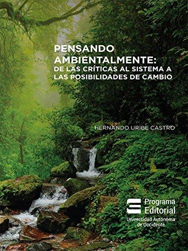 Pensando ambientalmente:: De las críticas al sistema a las posibilidades de cambio por Hernando Uribe