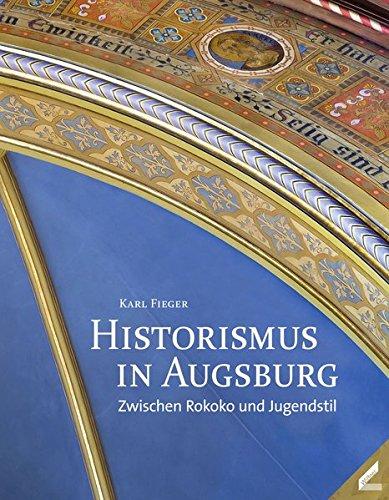 Historismus in Augsburg: Zwischen Rokoko und Jugendstil