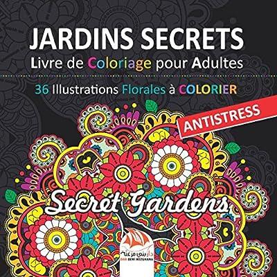 Jardins Secrets - Livre de Coloriage pour Adultes: 36 Illustrations Florales à COLORIER - Antistress