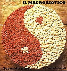 Il Macrobiotico: Seconda parte (Italian Edition) by [Paolo Sassaroli]