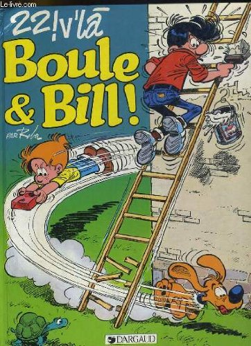 22 ! V'la Boule & Bill !