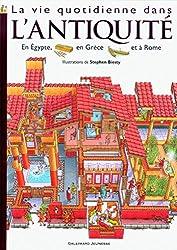 La vie quotidienne dans l'Antiquité: Égypte, Rome, Grèce