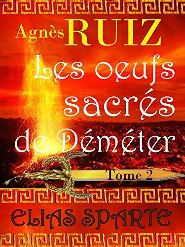 Les oeufs sacrés de Déméter, tome 2 (Elias Sparte) (French Edition)