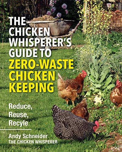 The Chicken Whisperer\'s Guide to Zero-Waste Chicken Keeping: Reduce, Reuse, Recycle