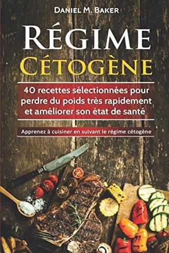 Régime Cétogène: 40 recettes sélectionnées pour perdre du poids très rapidement et améliorer son état de santé. Apprenez à cuisiner en suivant le régime cétogène Pdf - ePub - Audiolivre Telecharger
