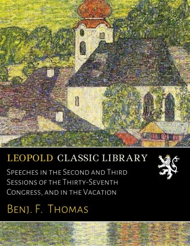 Speeches in the Second and Third Sessions of the Thirty-Seventh Congress, and in the Vacation por Benj. F. Thomas