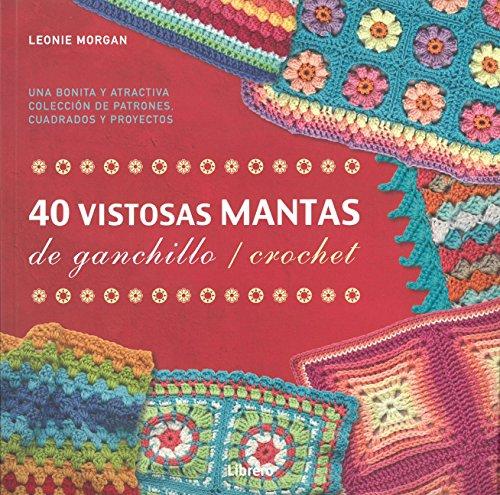40  VISTOSAS MANTAS PARA GANCHILLO / CROCHET por Leonie Morgan