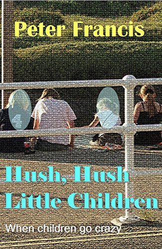 Hush, Hush Little Children (English Edition) eBook: Peter Francis ...
