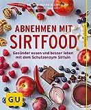 Abnehmen mit Sirtfood: Gesünder essen und besser leben mit dem Schutzenzym Sirtuin (GU Ratgeber Ernährung (Gesundheit))
