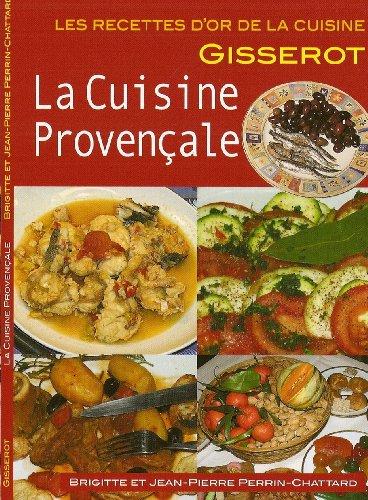 La cuisine provencale - recettes d'or par Brigitte et JP PERRIN CHATTARD
