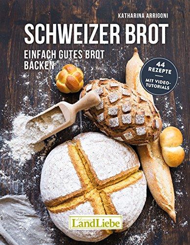 Schweizer Brot: Einfach gutes Brot backen (Leidenschaft Für Das Backen)
