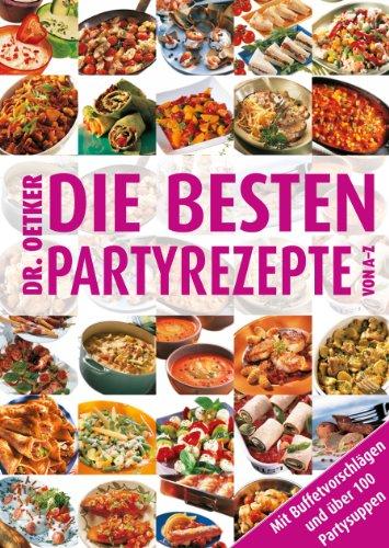 Die besten Partyrezepte von A-Z: Mit Buffetvorschlägen und über 100 Partysuppen (A-Z Reihe)