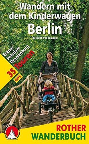 Wandern mit dem Kinderwagen Berlin: Erkner - Potsdam - Oranienburg. 35 Touren. Mit GPS-Tracks. (Rother Wanderbuch)