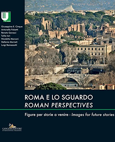 Roma e lo sguardo / Roman perspectives: Figure per storie a venire / Images for future stories