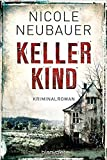Kellerkind: Roman von Nicole Neubauer