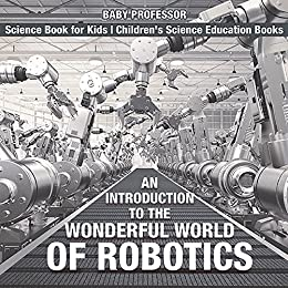 Epub Descargar An Introduction to the Wonderful World of Robotics - Science Book for Kids   Children's Science Education Books
