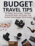 Budget Travel Tips: Air Tickets, Book hotels, Transfers, Excursions, Multi-visit-Tickets, Free Guided Tours (Budget Travel Guide!)