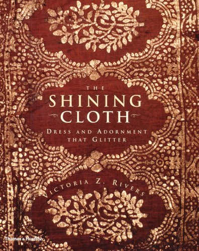 The Shining Cloth : Dress and Adornment that Glitters par Victoria Z. Rivers