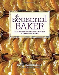 The Seasonal Baker: Easy Recipes from My Home Kitchen to Make Year-Round by John Barricelli (2012-08-21)