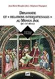 """Diplomatie et """"relations internationales"""" au Moyen Age (IXe-XVe siècle)"""