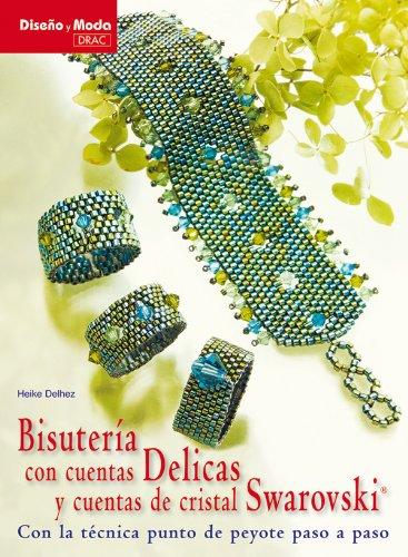 Bisuteria con cuentas Delicas y cuentas con cristal Swarovski / Jewelry Beads Delicas and Swarovski Crystal Beads: Con La Tecnica Punto De Peyote Paso ... the Technical Point of Peyote Step by Step