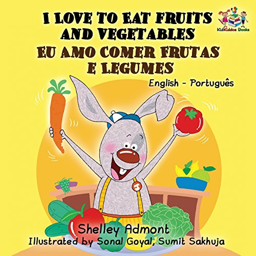 I Love to Eat Fruits and Vegetables: English Portuguese Bilingual Children's Book (English Portuguese Bilingual Collection)