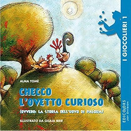 Checco L'ovetto Curioso: Ovvero: La Storia Dell'uovo Di Pasqua (I Giocolieri Vol. 1)