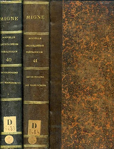 NOUVELLE ENCYCLOPEDIE THEOLOGIQUE, OU NOUVELLE SERIE DE DICTIONNAIRES SUR TOUTES LES PARTIES DE LA SCIENCE RELIGIEUSE, TOMES XL-XLI, DICTIONNAIRE DES MANUSCRITS (TOMES I-II) par COLLECTIF