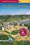 Rheinburgenweg mit Rheinsteig-Rundtouren: 200 km Wanderspaß zwischen Rolandsbogen und Mäuseturm. Neue Trasse, Höhenprofile, GPS-Daten. 13 Etappen, 14 Kombitouren, 2 Klettersteige