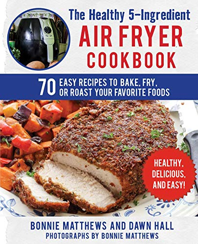 The Healthy 5-Ingredient Air Fryer Cookbook: 70 Easy Recipes to Bake, Fry, or Roast Your Favorite Foods (English Edition)