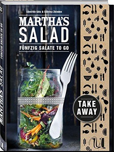 Martha's Salad: Fünfzig Salate to go - gesunde Salat Rezepte zum Mitnehmen