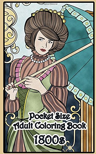 1800's Pocket Size Adult Coloring Book: Travel Size Renaissance Inspired Fashion and Beauty Coloring Book for Adults: Volume 13 (Travel Size Coloring Books)