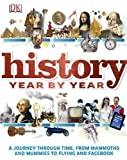 History Year by Year: A Journey Through Time, from Mammoths and Mummies to