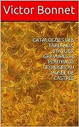 CATALOGUES DES TABLEAUX,  STATUES, GRAVURES et PORTRAITS EXPOSES AU MUSEE DE CASTRES