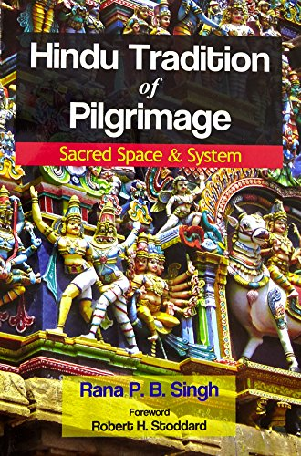 Hindu Tradition of Pilgrimage: Sacred Space & System por Rana P. B. Singh