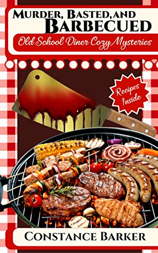 Murder, Basted and Barbecued (Old School Diner Cozy Mysteries Book 4)