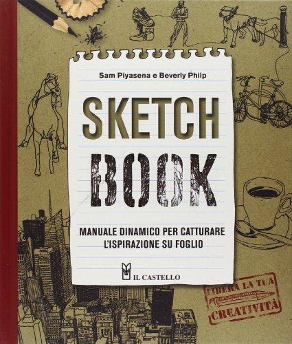 Sketch book. Manuale dinamico per catturare l'ispirazione su foglio. Ediz. illustrata